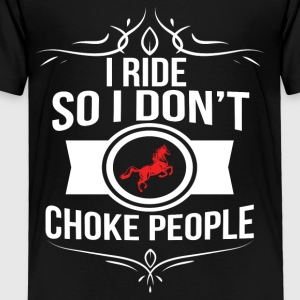 I Ride So I Don t Choke People - Toddler Premium T-Shirt