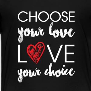 Choose Your Love T-shirt - Toddler Premium T-Shirt