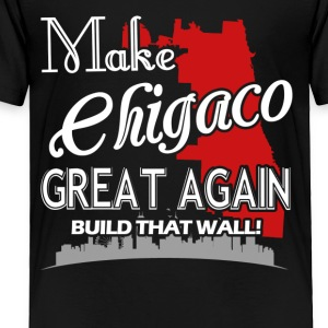 Make Chicago Great Again Shirt - Toddler Premium T-Shirt