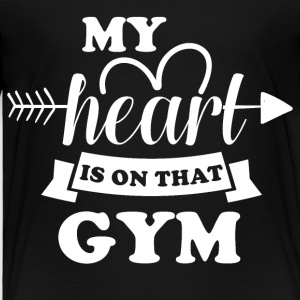 My heart is on that Gym - Toddler Premium T-Shirt
