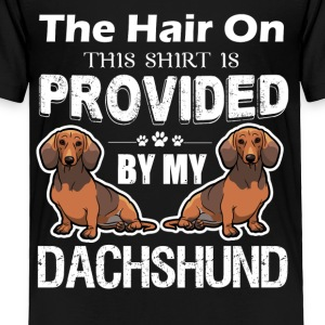 The Hair On Provided By My Dachshund Shirts - Toddler Premium T-Shirt