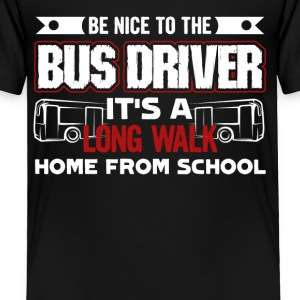Be Nice To The Bus Driver Funny School Tee Shirt - Toddler Premium T-Shirt