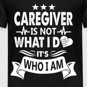 Caregiver Tee Shirt - Toddler Premium T-Shirt