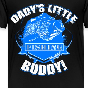 Dady's Little Fishing Buddy Tee Shirt - Toddler Premium T-Shirt