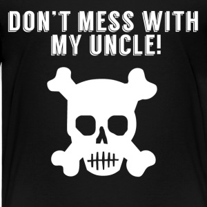 Don't Mess With My Uncle Skull And Crossbones - Toddler Premium T-Shirt