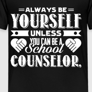 Always Be A School Counselor T Shirts - Toddler Premium T-Shirt