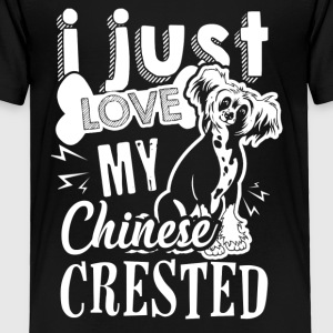I Just Love My Chinese Crested Tee Shirts - Toddler Premium T-Shirt