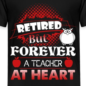 Retired Teacher Shirt - Toddler Premium T-Shirt