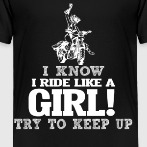I Know I Ride Motor Like A Girl, Try To Keep Up. - Toddler Premium T-Shirt
