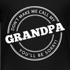 Don't Make Me Call My Grandpa - Toddler Premium T-Shirt
