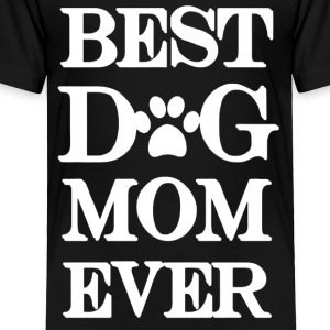 Best Dog Mom Ever Tee Shirt - Toddler Premium T-Shirt