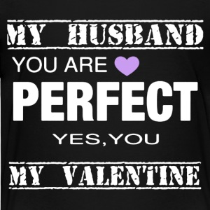 VALENTINES DAY TEE MY HUSBAND PERFECT - Toddler Premium T-Shirt