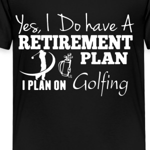 Retirement Plan On Golfing Shirt - Toddler Premium T-Shirt
