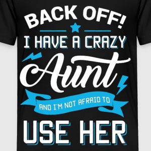 I Have Crazy Aunt Shirt - Toddler Premium T-Shirt