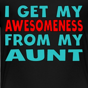 I Get My Awesomeness From My Aunt - Toddler Premium T-Shirt