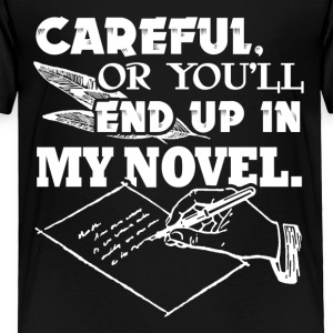 Careful Or You'll End Up In My Novel Writer - Toddler Premium T-Shirt