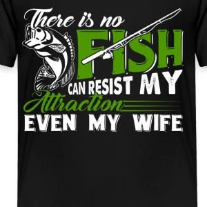 There is no fishing can resist my attraction - Toddler Premium T-Shirt