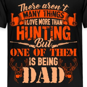 Love Hunting And Being Dad Shirts - Toddler Premium T-Shirt