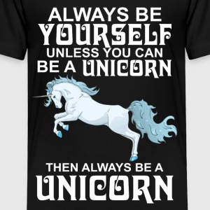 Always Be Yourself Unless You Can Be A Unicorn - Toddler Premium T-Shirt