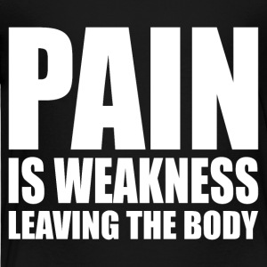 Pain Is Weakness Leaving The Body - Toddler Premium T-Shirt