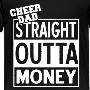 CHEER DAD STRAIGHT OUTTA MONEY TSHIRT - Toddler Premium T-Shirt