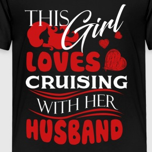 Love Cruising With Her Husband Shirt - Toddler Premium T-Shirt