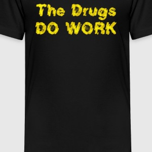 THE DRUGS DO WORK - Toddler Premium T-Shirt