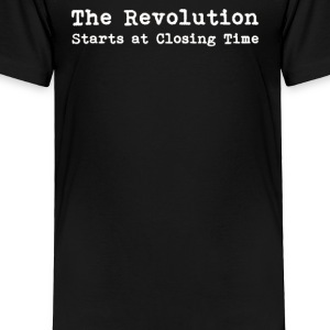 THE REVOLUTION STARTS AT CLOSING TIME - Toddler Premium T-Shirt