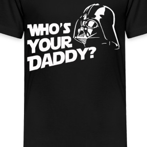 Your Daddy - Toddler Premium T-Shirt