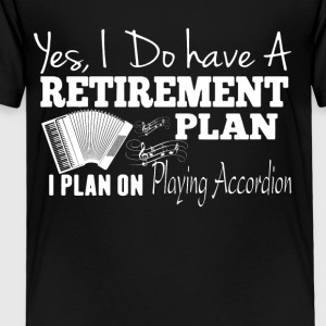 Retirement Plan On Playing Accordion Shirt - Toddler Premium T-Shirt