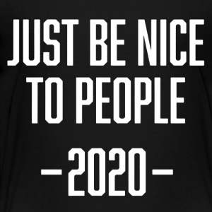 JUST BE NICE 2020 TEE SHIRT - Toddler Premium T-Shirt
