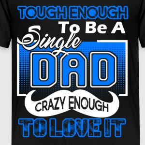 Tough Enough To Be A Single Dad Tee Shirt - Toddler Premium T-Shirt