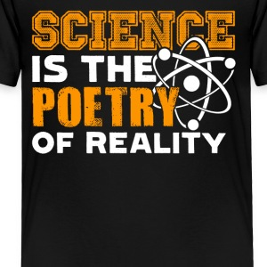 Science Is The Poetry Of Reality Tshirt - Toddler Premium T-Shirt