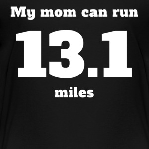 My Mom Can Run 13.1 Miles - Toddler Premium T-Shirt