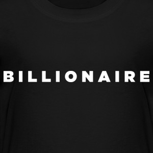Billionaire - Block Text Design (White Letters) - Toddler Premium T-Shirt