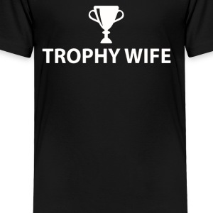 Trophy Wife - Toddler Premium T-Shirt