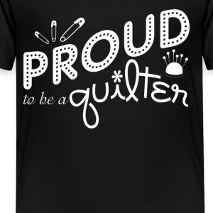 Proud To Be A Quilter Shirt - Toddler Premium T-Shirt