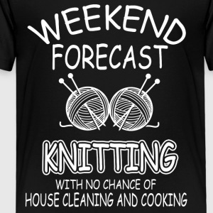 Weekend Forecast Knitting Shirt - Toddler Premium T-Shirt