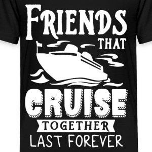 Friends Cruise Together Tee Shirt - Toddler Premium T-Shirt