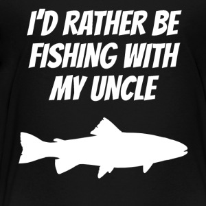 I'd Rather Be Fishing With My Uncle - Toddler Premium T-Shirt