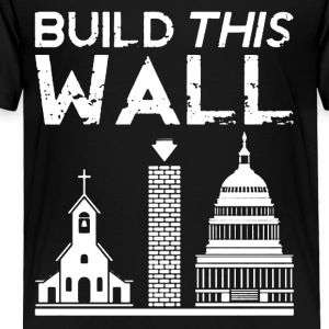 Build This Wall Shirt - Toddler Premium T-Shirt