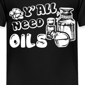 Essential Oils T Shirt Y'all need Oils Shirt - Toddler Premium T-Shirt