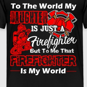 MY DAUGHTER IS FIREFIGHTER - Toddler Premium T-Shirt