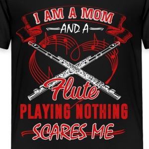I Am A Mom And A Flute Playing - Toddler Premium T-Shirt