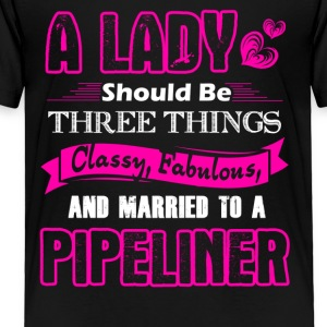 Classy Fabulous Pipeliners Wife Shirts - Toddler Premium T-Shirt