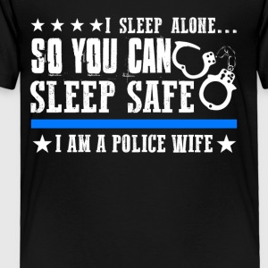 I Sleep Alone You Can Sleep Safe Police Wife - Toddler Premium T-Shirt