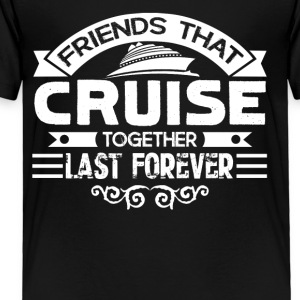 Friends Cruise Together Shirts - Toddler Premium T-Shirt