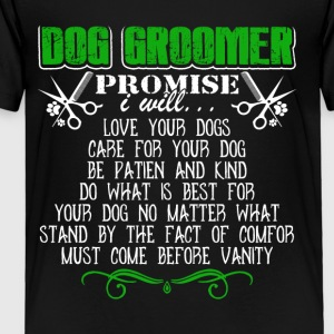 Dog Groomer Promise I Will Tshirt - Toddler Premium T-Shirt