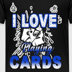 I Love Playing Cards Shirt - Toddler Premium T-Shirt