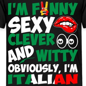 Im Funny Sexy Clever And Witty Im Italian - Toddler Premium T-Shirt